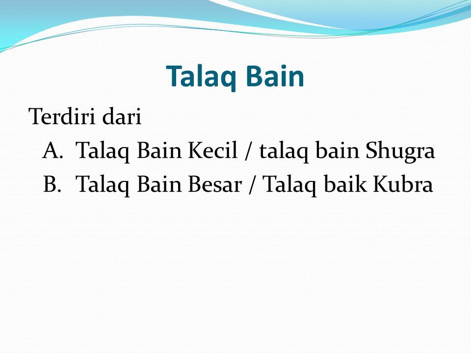 Talaq Bain Terdiri dari A. Talaq Bain Kecil / talaq bain Shugra B.