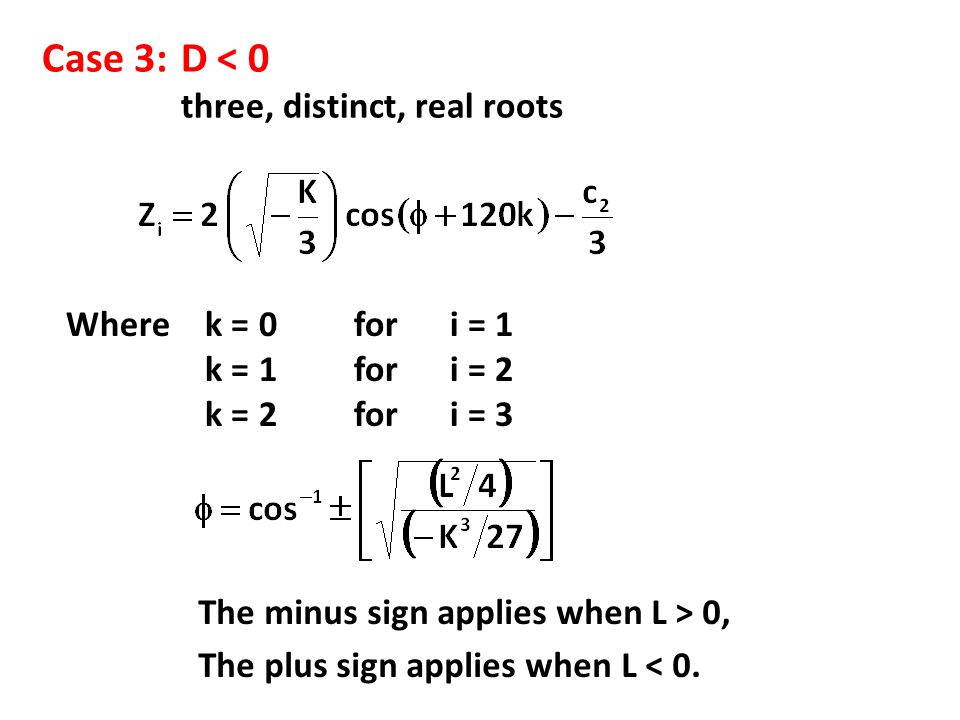 Case 3: D < 0 three, distinct, real roots Where k = 0 for i = 1