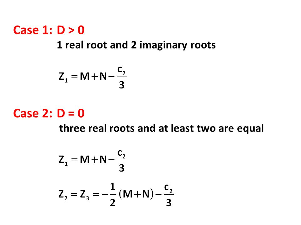 Case 1: D > 0 Case 2: D = 0 1 real root and 2 imaginary roots