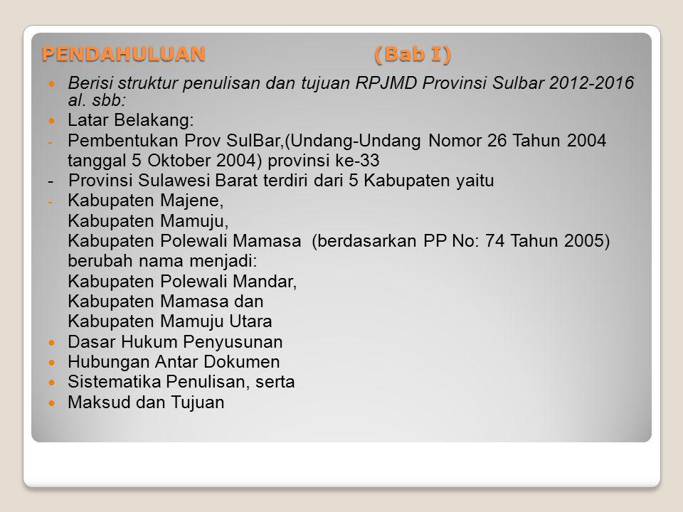 PENDAHULUAN (Bab I) Berisi struktur penulisan dan tujuan RPJMD Provinsi Sulbar 2012-2016 al. sbb: