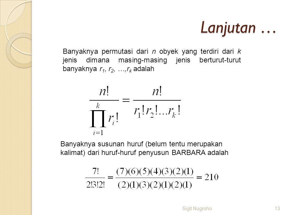 Lanjutan … Banyaknya permutasi dari n obyek yang terdiri dari k jenis dimana masing-masing jenis berturut-turut banyaknya r1, r2, …,rk adalah.