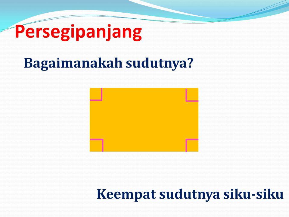 Persegipanjang Bagaimanakah sudutnya Keempat sudutnya siku-siku
