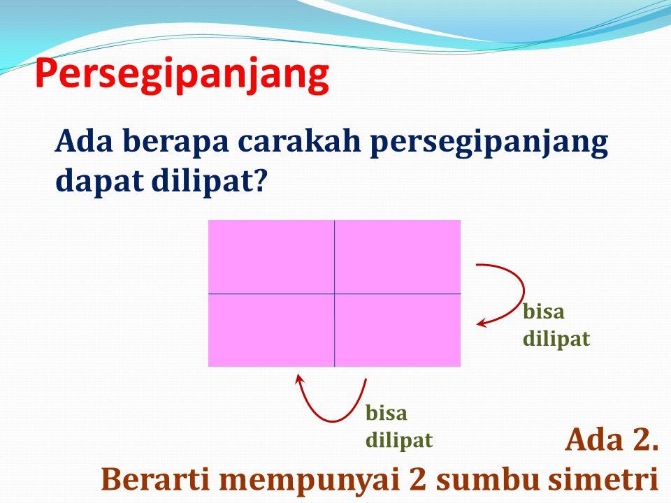 Persegipanjang Ada berapa carakah persegipanjang dapat dilipat Ada 2.