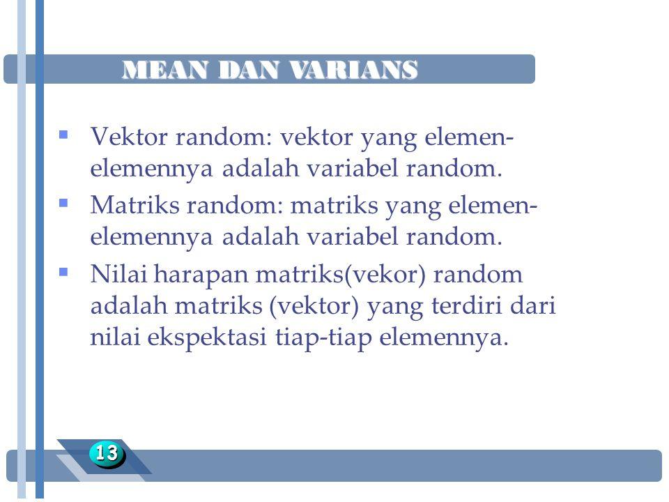 Vektor random: vektor yang elemen-elemennya adalah variabel random.