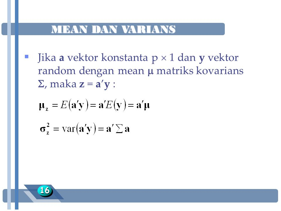 MEAN DAN VARIANS Jika a vektor konstanta p  1 dan y vektor random dengan mean  matriks kovarians , maka z = a'y :