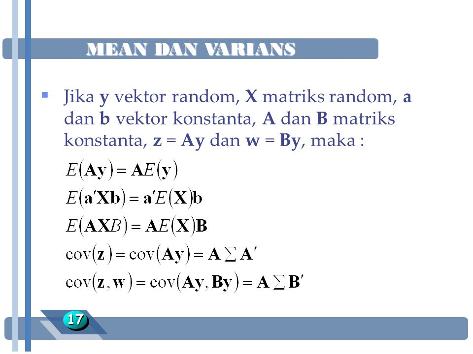 MEAN DAN VARIANS Jika y vektor random, X matriks random, a dan b vektor konstanta, A dan B matriks konstanta, z = Ay dan w = By, maka :