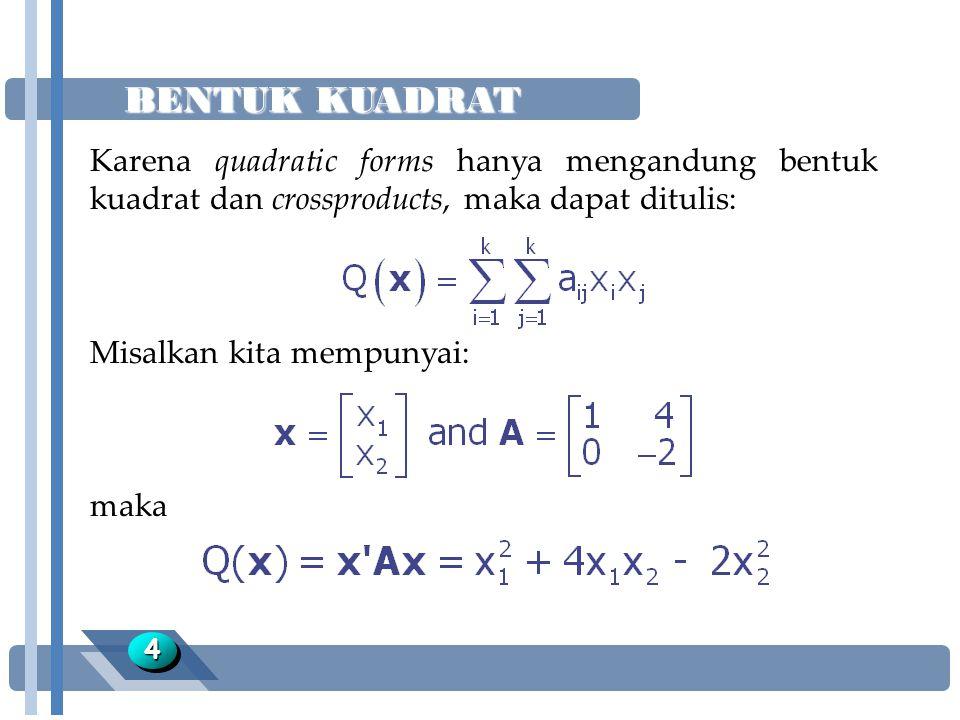 BENTUK KUADRAT Karena quadratic forms hanya mengandung bentuk kuadrat dan crossproducts, maka dapat ditulis: