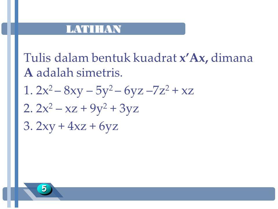 Tulis dalam bentuk kuadrat x'Ax, dimana A adalah simetris.
