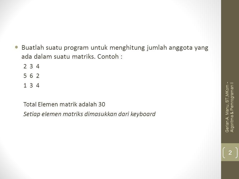 Buatlah suatu program untuk menghitung jumlah anggota yang ada dalam suatu matriks. Contoh :
