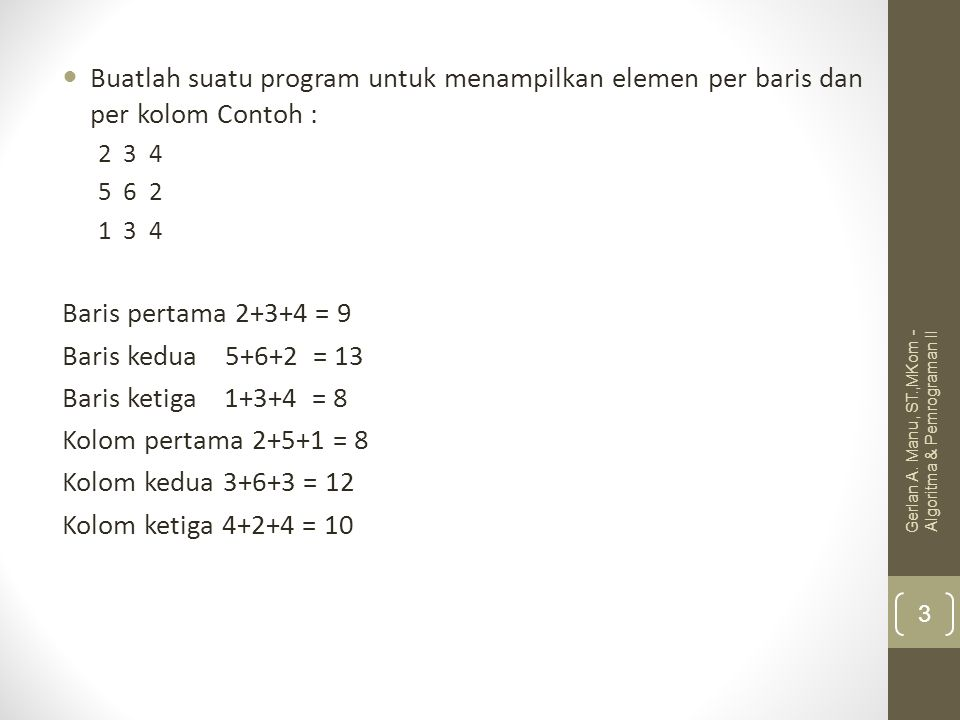 Buatlah suatu program untuk menampilkan elemen per baris dan per kolom Contoh :