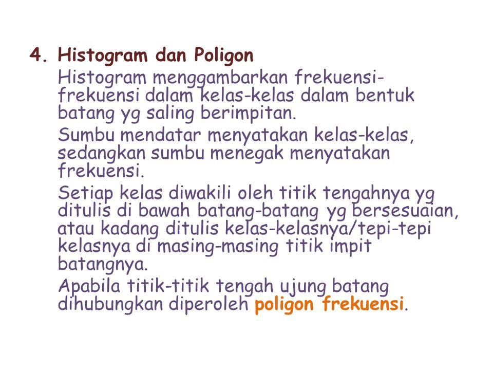 Histogram dan Poligon Histogram menggambarkan frekuensi-frekuensi dalam kelas-kelas dalam bentuk batang yg saling berimpitan.