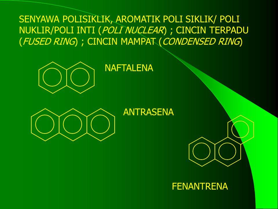 SENYAWA POLISIKLIK, AROMATIK POLI SIKLIK/ POLI NUKLIR/POLI INTI (POLI NUCLEAR) ; CINCIN TERPADU (FUSED RING) ; CINCIN MAMPAT (CONDENSED RING)