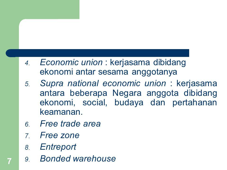 Economic union : kerjasama dibidang ekonomi antar sesama anggotanya