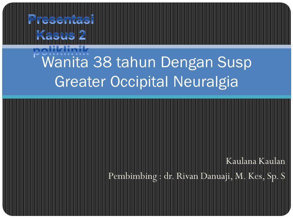 Wanita 38 tahun Dengan Susp Greater Occipital Neuralgia
