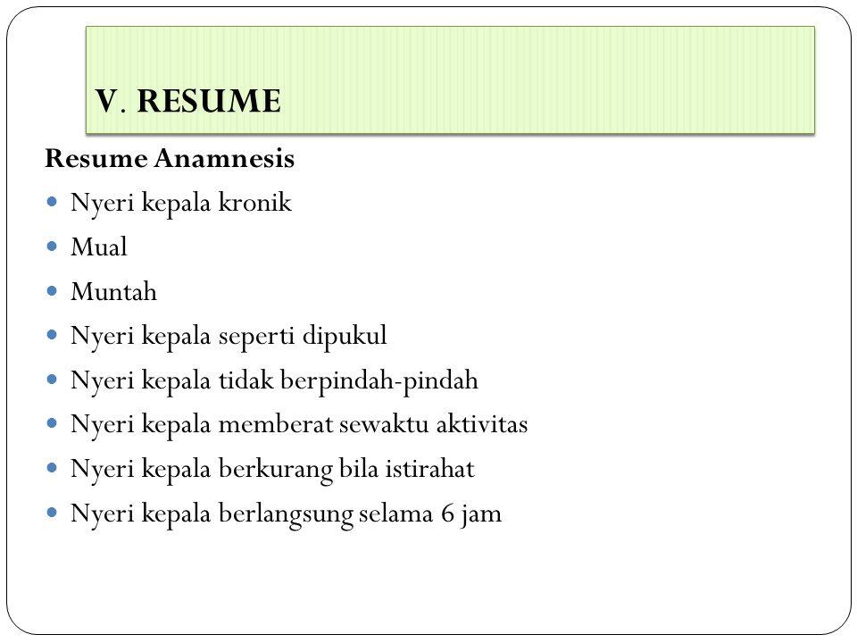 V. RESUME Resume Anamnesis Nyeri kepala kronik Mual Muntah