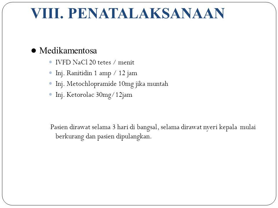 VIII. PENATALAKSANAAN ● Medikamentosa IVFD NaCl 20 tetes / menit