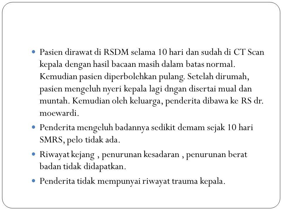 Pasien dirawat di RSDM selama 10 hari dan sudah di CT Scan kepala dengan hasil bacaan masih dalam batas normal. Kemudian pasien diperbolehkan pulang. Setelah dirumah, pasien mengeluh nyeri kepala lagi dngan disertai mual dan muntah. Kemudian oleh keluarga, penderita dibawa ke RS dr. moewardi.
