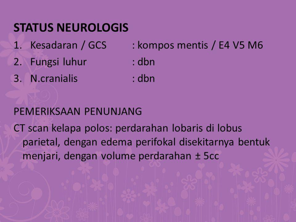 STATUS NEUROLOGIS Kesadaran / GCS : kompos mentis / E4 V5 M6