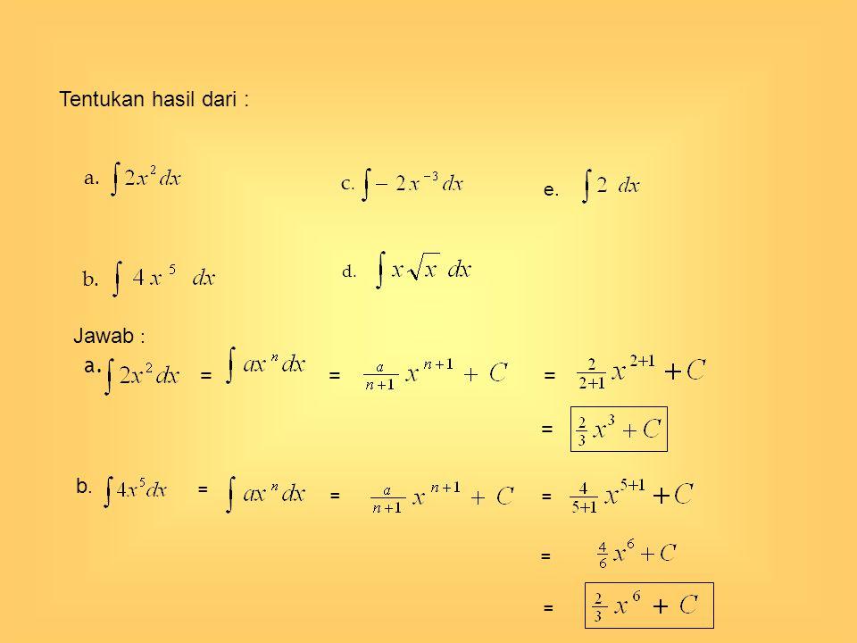 Tentukan hasil dari : a. c. e. b. d. Jawab : a. = = = = b. = = = = =