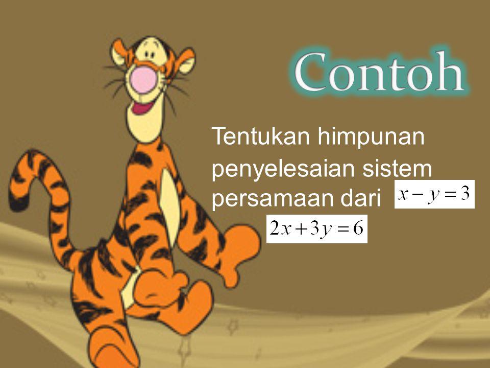 Contoh Tentukan himpunan penyelesaian sistem persamaan dari dan