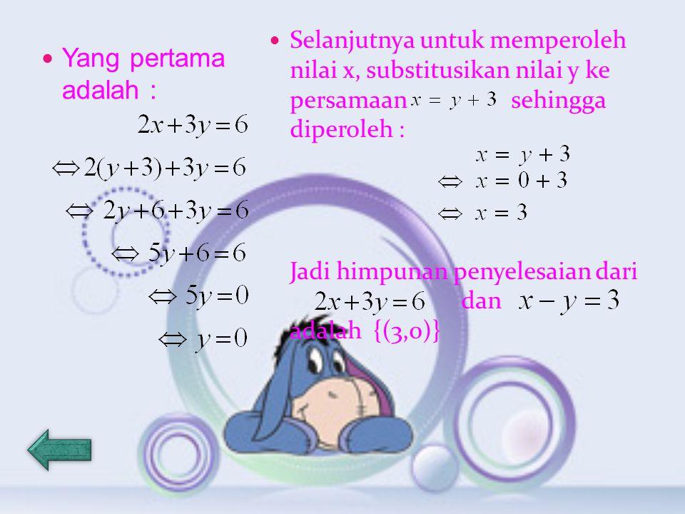 Selanjutnya untuk memperoleh nilai x, substitusikan nilai y ke persamaan sehingga diperoleh :