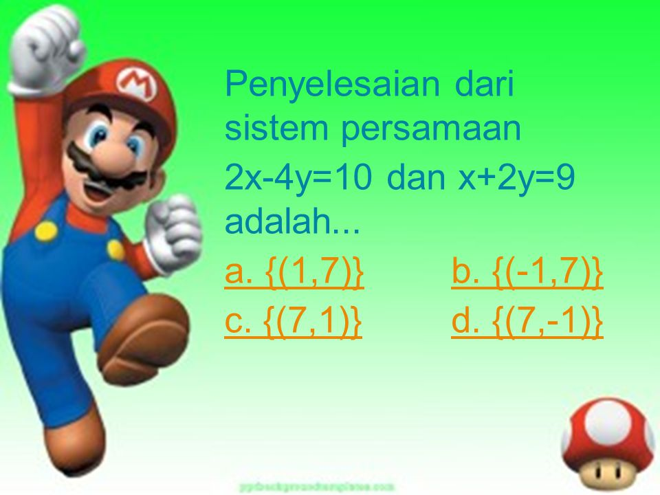 2x-4y=10 dan x+2y=9 adalah... a. {(1,7)} b. {(-1,7)}
