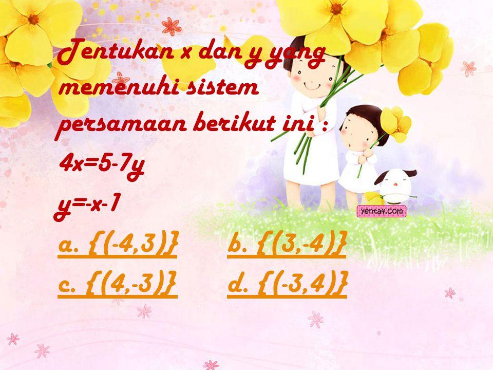 4x=5-7y y=-x-1 a. {(-4,3)} b. {(3,-4)} c. {(4,-3)} d. {(-3,4)}