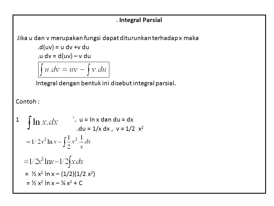 . Integral Parsial Jika u dan v merupakan fungsi dapat diturunkan terhadap x maka. .d(uv) = u dv +v du.