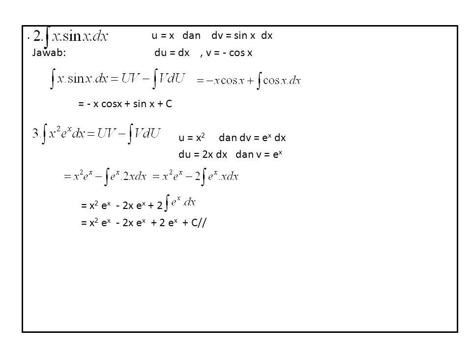 . u = x dan dv = sin x dx Jawab: du = dx , v = - cos x.