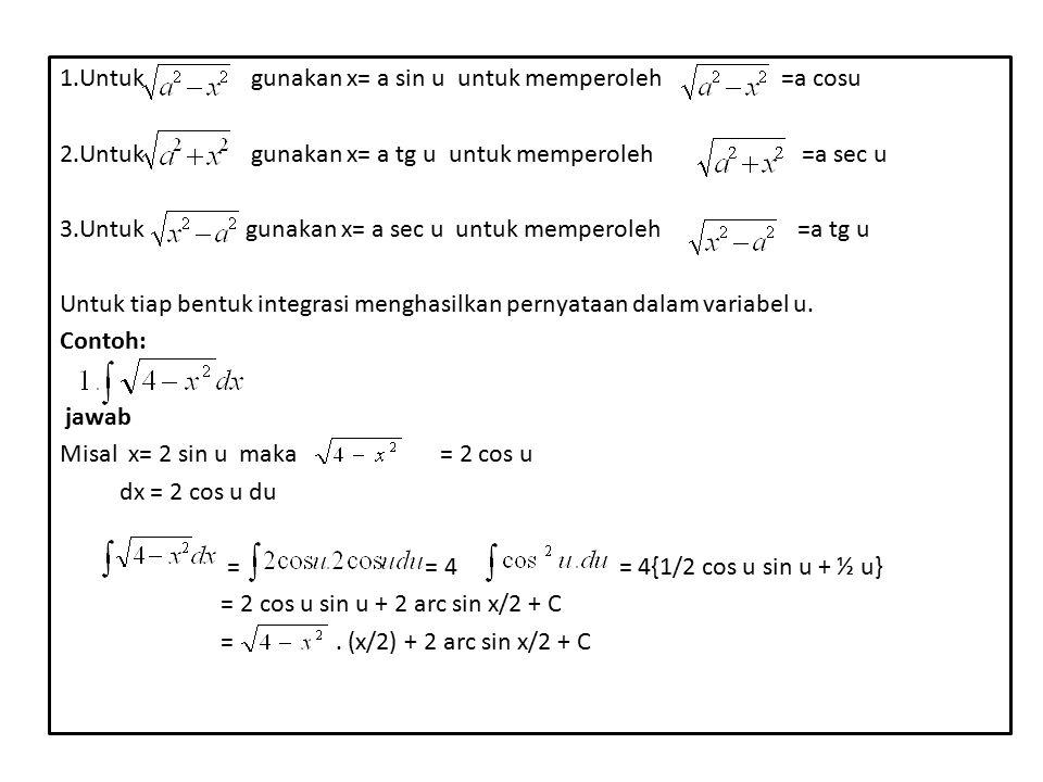 1.Untuk gunakan x= a sin u untuk memperoleh =a cosu