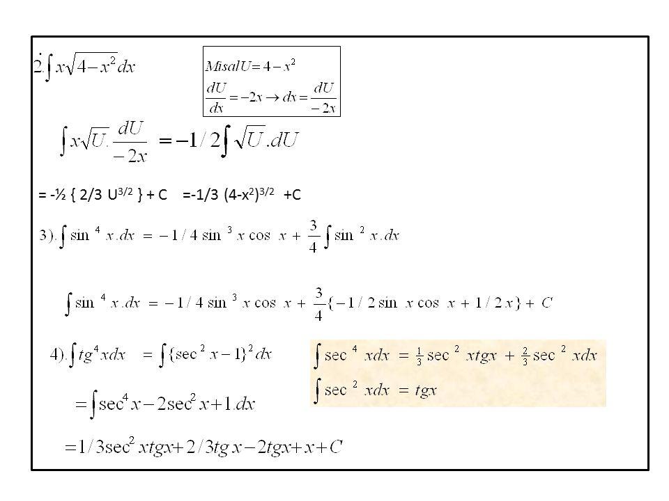 . = -½ { 2/3 U3/2 } + C =-1/3 (4-x2)3/2 +C
