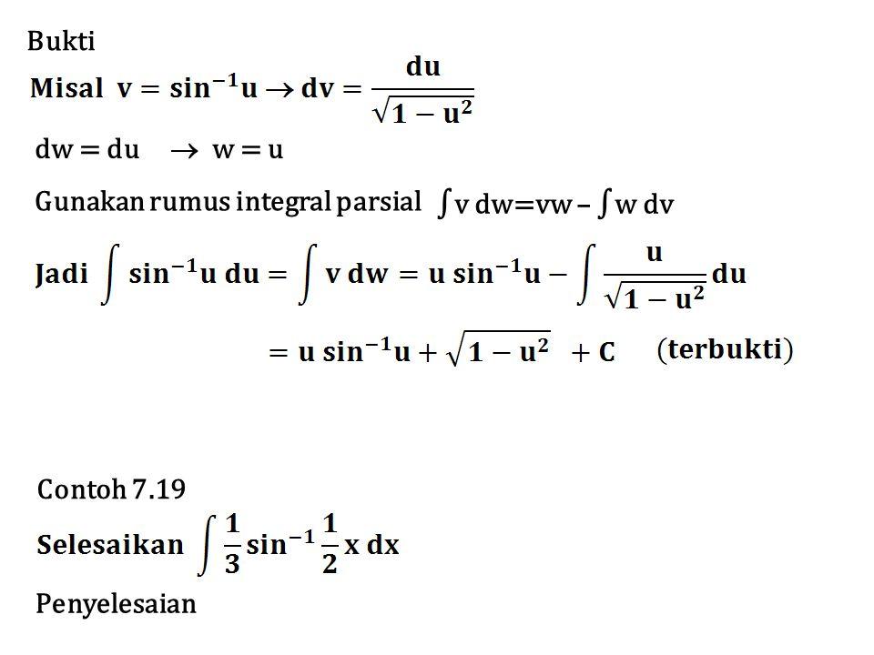 Bukti dw = du  w = u ∫v dw=vw – ∫w dv Gunakan rumus integral parsial Contoh 7.19 Penyelesaian