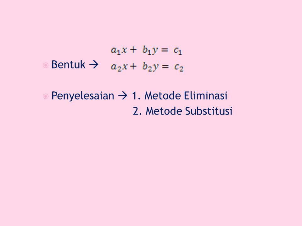 Bentuk  Penyelesaian  1. Metode Eliminasi 2. Metode Substitusi