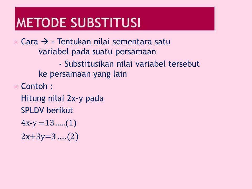 Metode Substitusi Cara  - Tentukan nilai sementara satu variabel pada suatu persamaan.