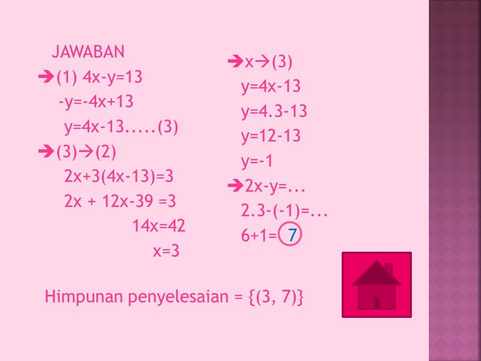 JAWABAN (1) 4x-y=13 -y=-4x+13 y=4x-13