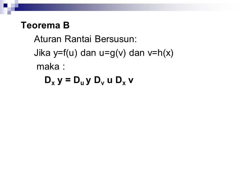 Teorema B Aturan Rantai Bersusun: Jika y=f(u) dan u=g(v) dan v=h(x) maka : Dx y = Du y Dv u Dx v