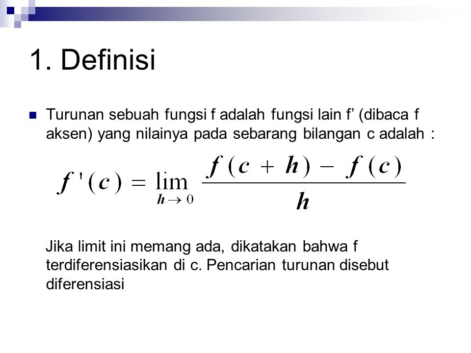 1. Definisi Turunan sebuah fungsi f adalah fungsi lain f' (dibaca f aksen) yang nilainya pada sebarang bilangan c adalah :