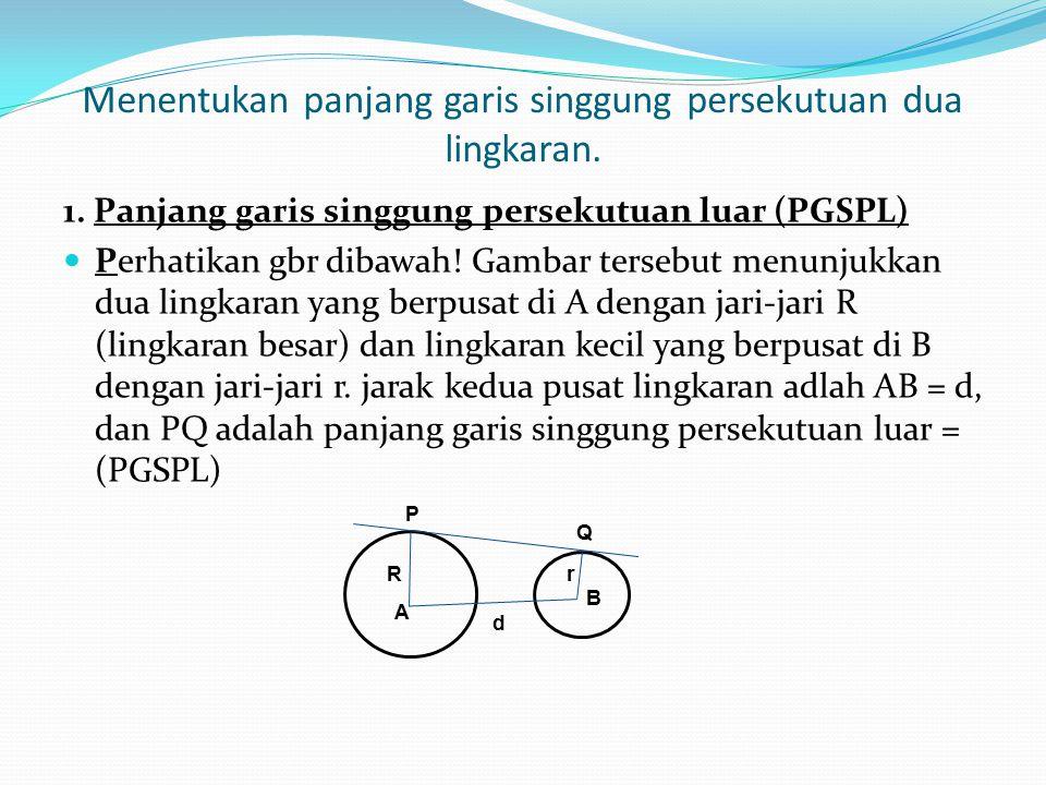 Menentukan panjang garis singgung persekutuan dua lingkaran.