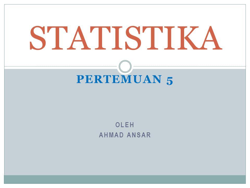 STATISTIKA Pertemuan 5 Oleh Ahmad ansar