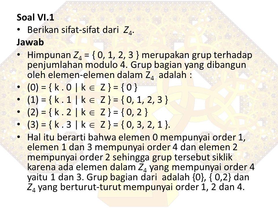 Soal VI.1 Berikan sifat-sifat dari Z4. Jawab.