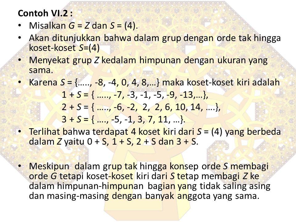 Contoh VI.2 : Misalkan G = Z dan S = (4). Akan ditunjukkan bahwa dalam grup dengan orde tak hingga koset-koset S=(4)