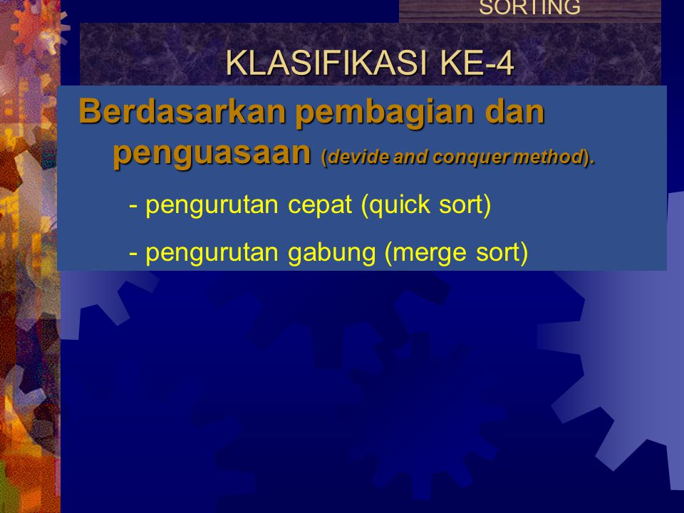 Berdasarkan pembagian dan penguasaan (devide and conquer method).