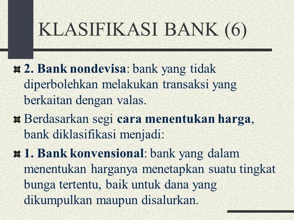 KLASIFIKASI BANK (6) 2. Bank nondevisa: bank yang tidak diperbolehkan melakukan transaksi yang berkaitan dengan valas.