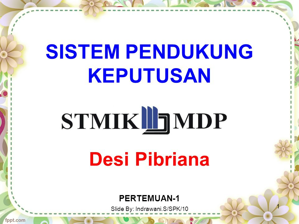 SISTEM PENDUKUNG KEPUTUSAN Desi Pibriana PERTEMUAN-1