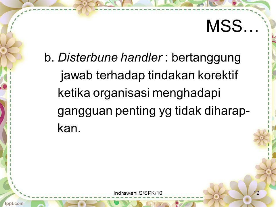 MSS… b. Disterbune handler : bertanggung jawab terhadap tindakan korektif ketika organisasi menghadapi gangguan penting yg tidak diharap- kan.