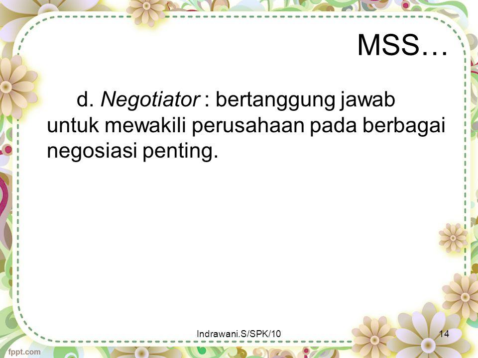 MSS… d. Negotiator : bertanggung jawab untuk mewakili perusahaan pada berbagai negosiasi penting.