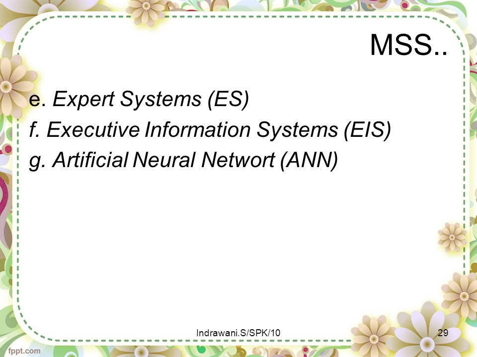MSS.. e. Expert Systems (ES) f. Executive Information Systems (EIS) g. Artificial Neural Networt (ANN)