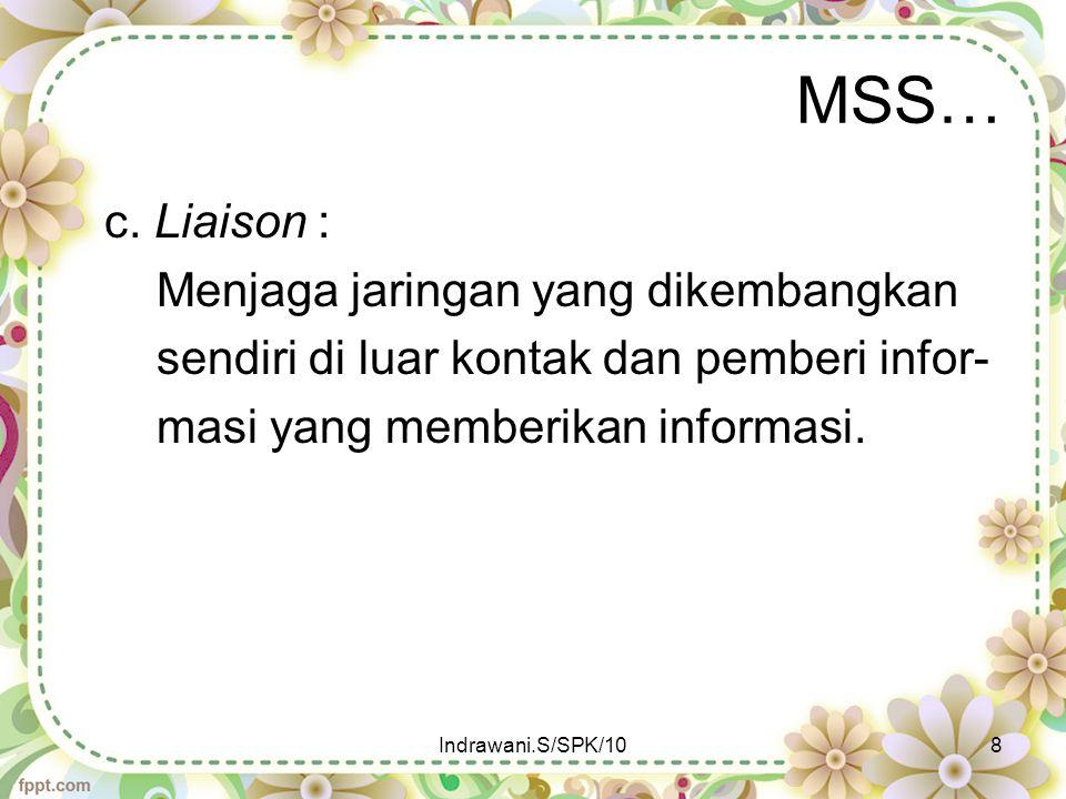 MSS… c. Liaison : Menjaga jaringan yang dikembangkan sendiri di luar kontak dan pemberi infor- masi yang memberikan informasi.