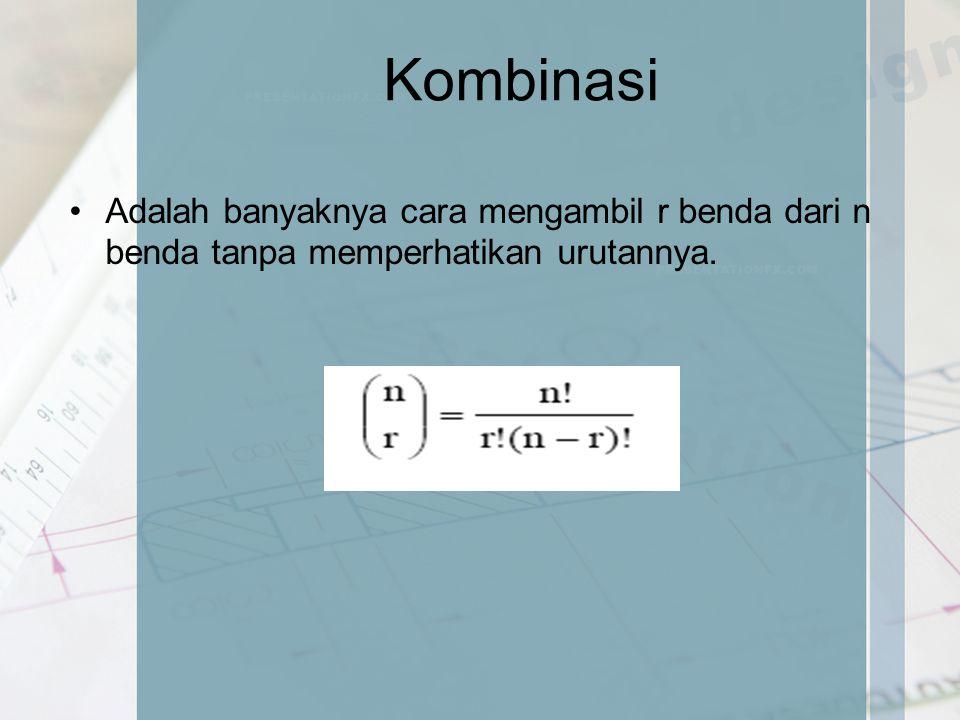 Kombinasi Adalah banyaknya cara mengambil r benda dari n benda tanpa memperhatikan urutannya.