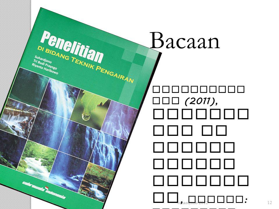 Bacaan Suhardjono dkk (2011), Penelitian di bidang Teknik Pengairan, Malang: Cakrawala Indonesia.